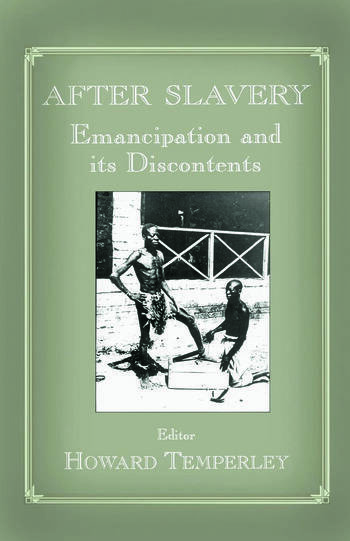 After Slavery Emancipation and its Discontents book cover