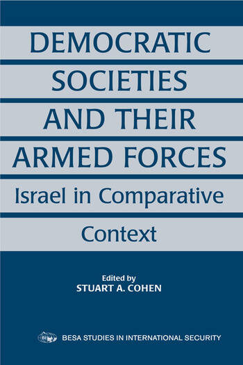 Democratic Societies and Their Armed Forces Israel in Comparative Context book cover