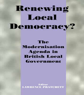 Renewing Local Democracy? The Modernisation Agenda in British Local Government book cover