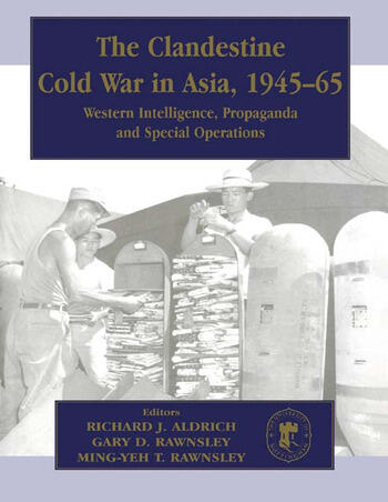 The Clandestine Cold War in Asia, 1945-65 Western Intelligence, Propaganda and Special Operations book cover