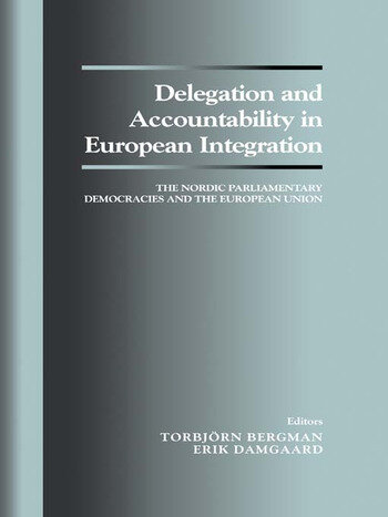 Delegation and Accountability in European Integration The Nordic Parliamentary Democracies and the European Union book cover