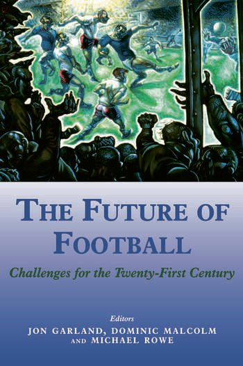 The Future of Football Challenges for the Twenty-first Century book cover