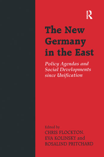 The New Germany in the East Policy Agendas and Social Developments since Unification book cover