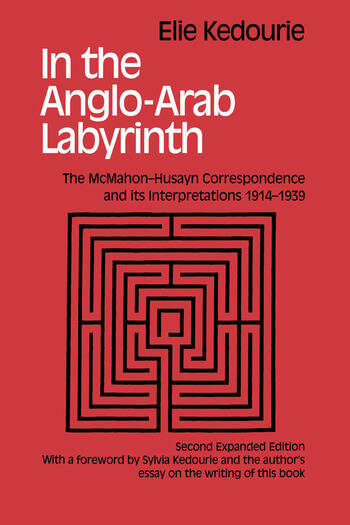In the Anglo-Arab Labyrinth The McMahon-Husayn Correspondence and its Interpretations 1914-1939 book cover