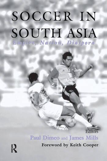 Soccer in South Asia Empire, Nation, Diaspora book cover