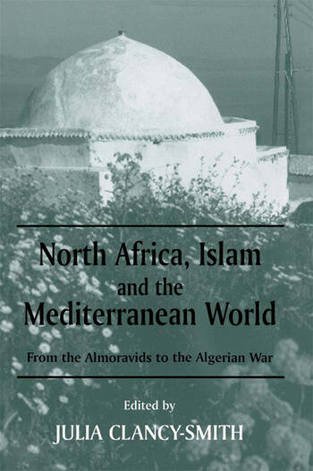 North Africa, Islam and the Mediterranean World From the Almoravids to the Algerian War book cover