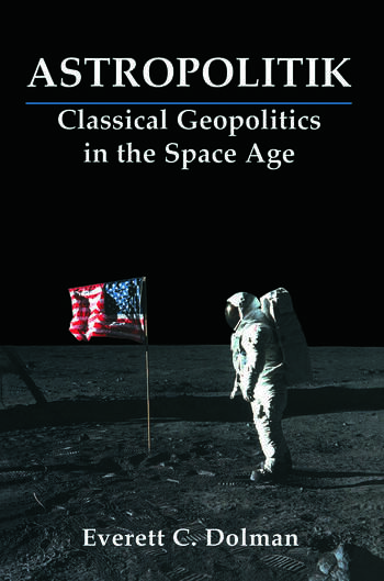 Astropolitik Classical Geopolitics in the Space Age book cover