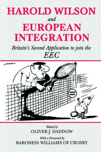 Harold Wilson and European Integration Britain's Second Application to Join the EEC book cover