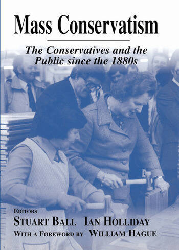 Mass Conservatism The Conservatives and the Public since the 1880s book cover