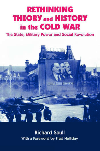 Rethinking Theory and History in the Cold War The State, Military Power and Social Revolution book cover