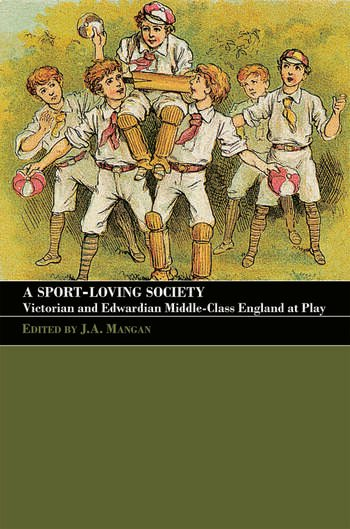 A Sport-Loving Society Victorian and Edwardian Middle-Class England at Play book cover