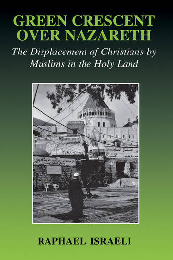 Green Crescent Over Nazareth The Displacement of Christians by Muslims in the Holy Land book cover