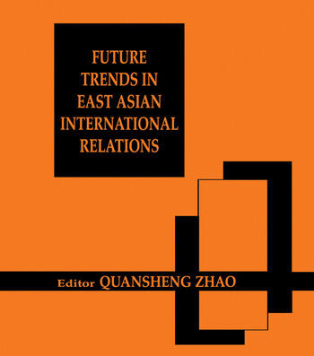 Future Trends in East Asian International Relations Security, Politics, and Economics in the 21st Century book cover