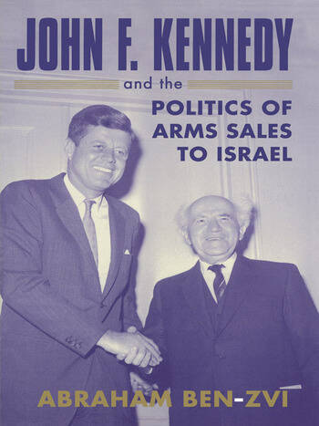 John F. Kennedy and the Politics of Arms Sales to Israel book cover