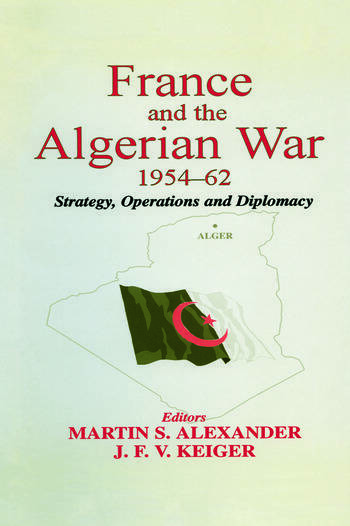France and the Algerian War, 1954-1962 Strategy, Operations and Diplomacy book cover