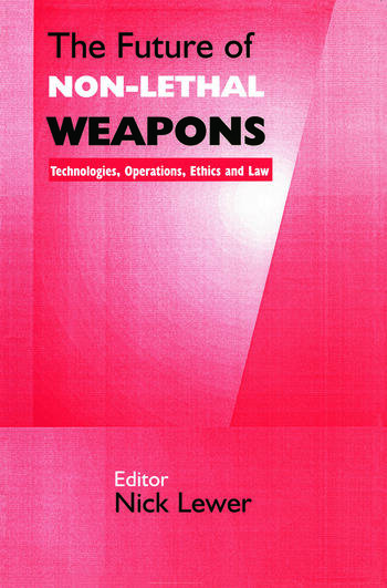 The Future of Non-lethal Weapons Technologies, Operations, Ethics and Law book cover