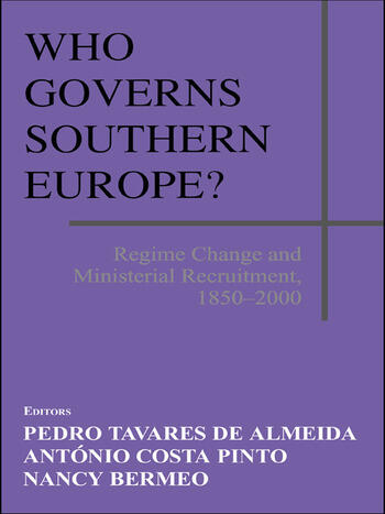 Who Governs Southern Europe? Regime Change and Ministerial Recruitment, 1850-2000 book cover