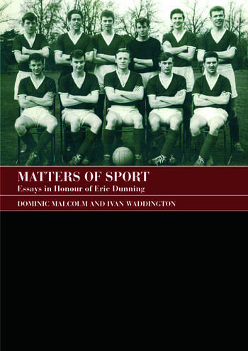 Matters of Sport Essays in Honour of Eric Dunning book cover