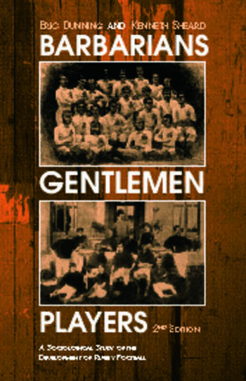 Barbarians, Gentlemen and Players A Sociological Study of the Development of Rugby Football book cover