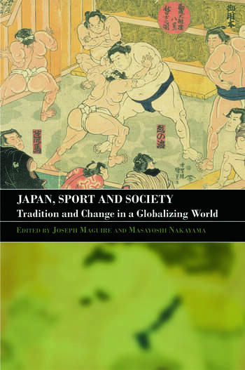 Japan, Sport and Society Tradition and Change in a Globalizing World book cover
