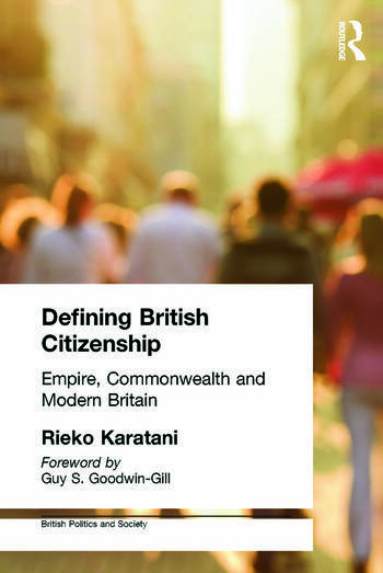 Defining British Citizenship Empire, Commonwealth and Modern Britain book cover