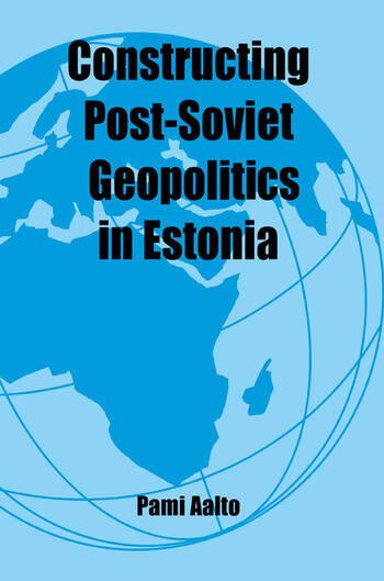 Constructing Post-Soviet Geopolitics in Estonia book cover