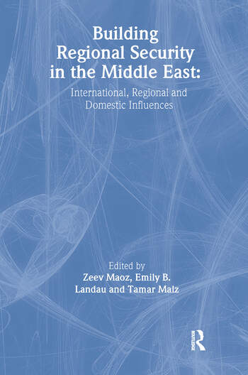 Building Regional Security in the Middle East Domestic, Regional and International Influences book cover