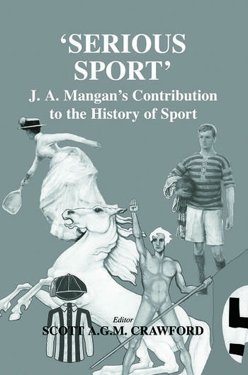 Serious Sport J.A. Mangan's Contribution to the History of Sport book cover