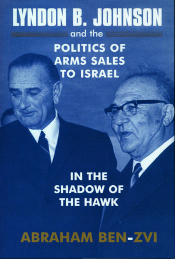 Lyndon B. Johnson and the Politics of Arms Sales to Israel In the Shadow of the Hawk book cover