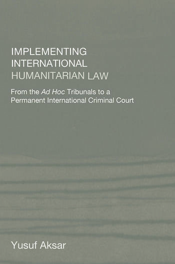 Implementing International Humanitarian Law From The Ad Hoc Tribunals to a Permanent International Criminal Court book cover
