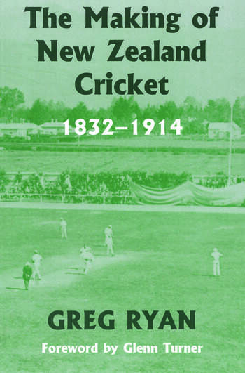 The Making of New Zealand Cricket 1832-1914 book cover