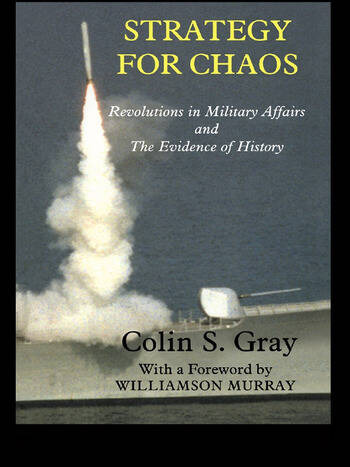 Strategy for Chaos Revolutions in Military Affairs and the Evidence of History book cover