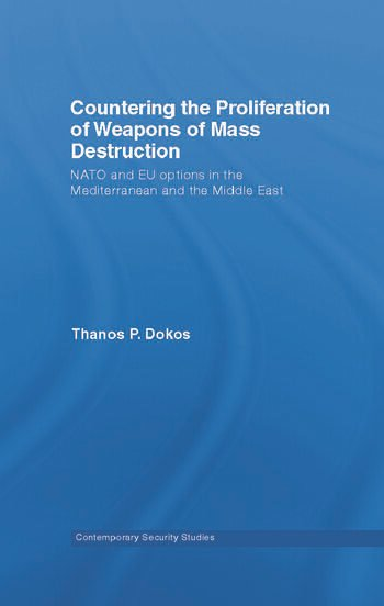 Countering the Proliferation of Weapons of Mass Destruction NATO and EU Options in the Mediterranean and the Middle East book cover