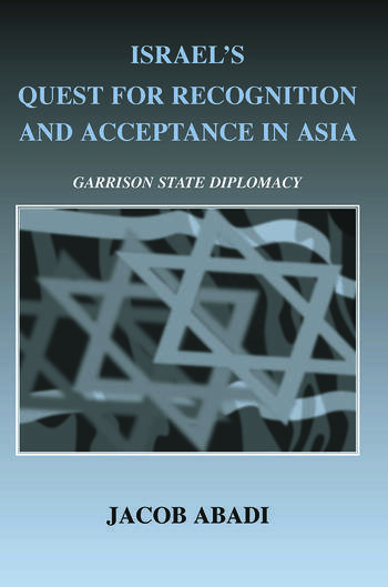 Israel's Quest for Recognition and Acceptance in Asia Garrison State Diplomacy book cover