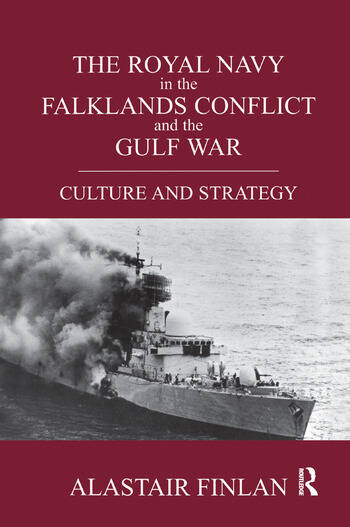 The Royal Navy in the Falklands Conflict and the Gulf War Culture and Strategy book cover
