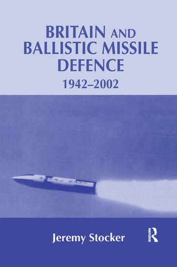 Britain and Ballistic Missile Defence, 1942-2002 book cover