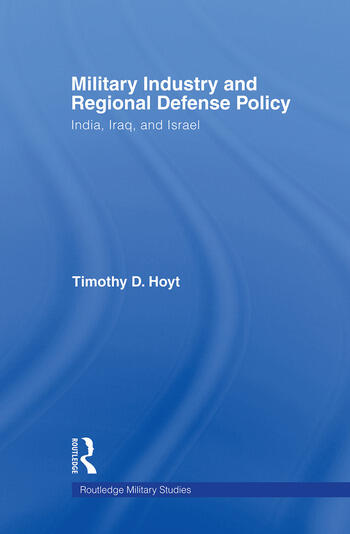 Military Industry and Regional Defense Policy India, Iraq and Israel book cover
