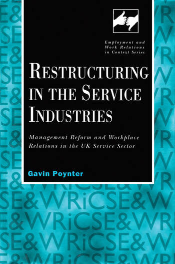 Restructuring in the Service Industries Management Reform and Workplace Relations in the UK Service Sector book cover