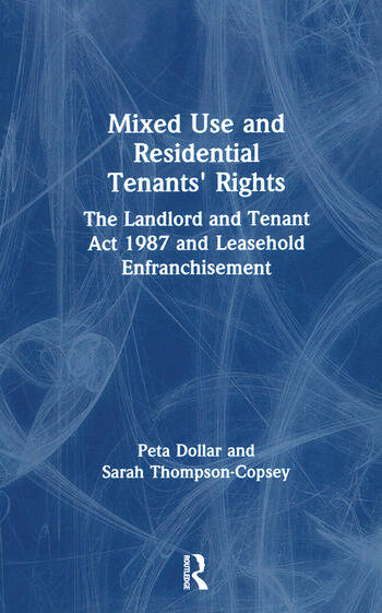 Mixed Use and Residential Tenants' Rights The Landlord and Tenant Act 1987 and Leasehold Enfranchisement book cover