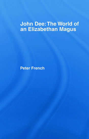 John Dee: The World of the Elizabethan Magus book cover