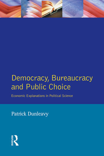 Democracy, Bureaucracy and Public Choice Economic Approaches in Political Science book cover