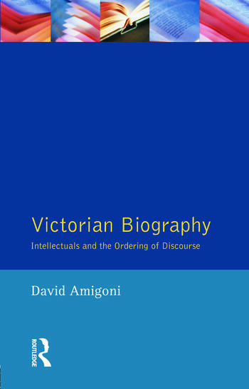 Victorian Biography Intellectuals and the Ordering of Discourse book cover