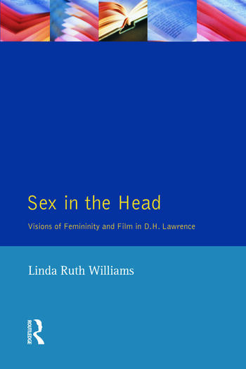 Sex In The Head Visions of Femininity and Film in D.H. Lawrence book cover