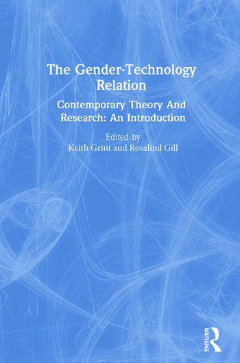The Gender-Technology Relation Contemporary Theory And Research: An Introduction book cover
