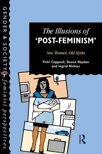 The Illusions Of Post-Feminism New Women, Old Myths book cover