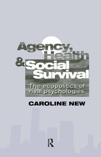 Agency, Health And Social Survival The Ecopolitics Of Rival Psychologies book cover