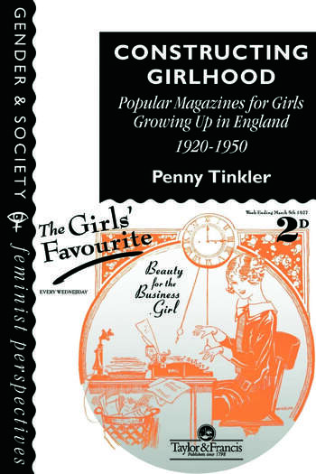 Constructing Girlhood Popular Magazines For Girls Growing Up In England, 1920-1950 book cover