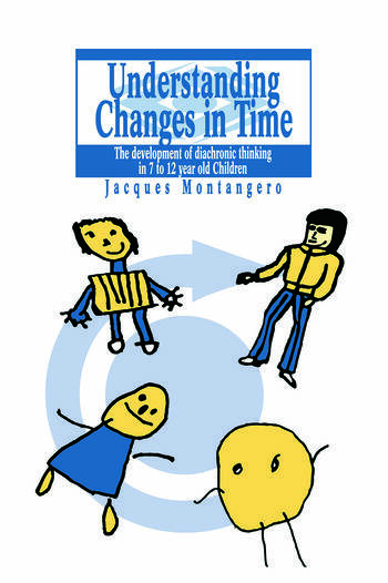 Understanding Changes In Time The Development Of Diachronic Thinking In 7-12 Year Old Children book cover