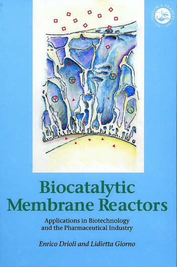 Biocatalytic Membrane Reactors Applications In Biotechnology And The Pharmaceutical Industry book cover