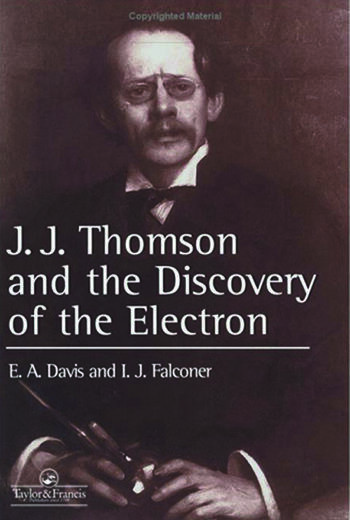 J.J. Thompson And The Discovery Of The Electron book cover
